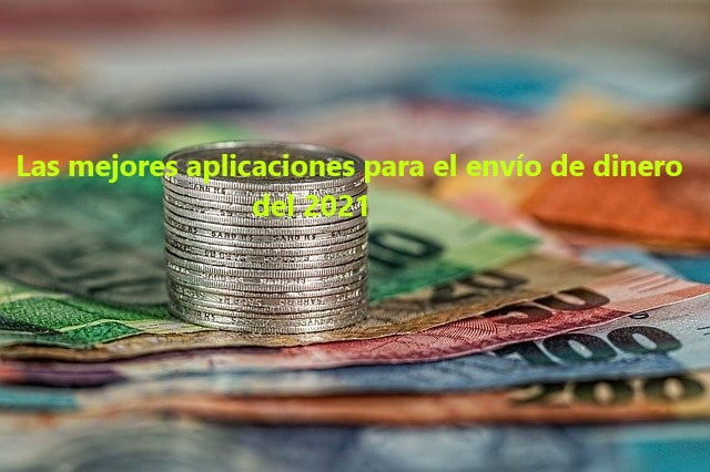 Las 8 mejores aplicaciones de envío de dinero del 2021