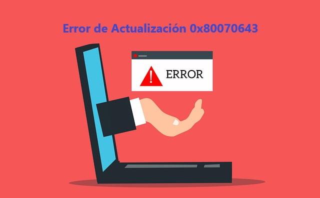 ¿Cómo Reparar el Error de Actualización de Windows 0x80070643?