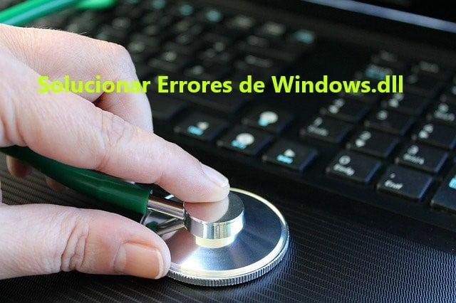 ¿Cómo Solucionar Errores de Windows.dll no Encontrados o Faltantes?