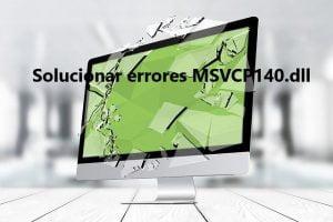 ¿Cómo solucionar errores MSVCP140.dll faltante?