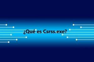 ¿Qué es Csrss.exe?