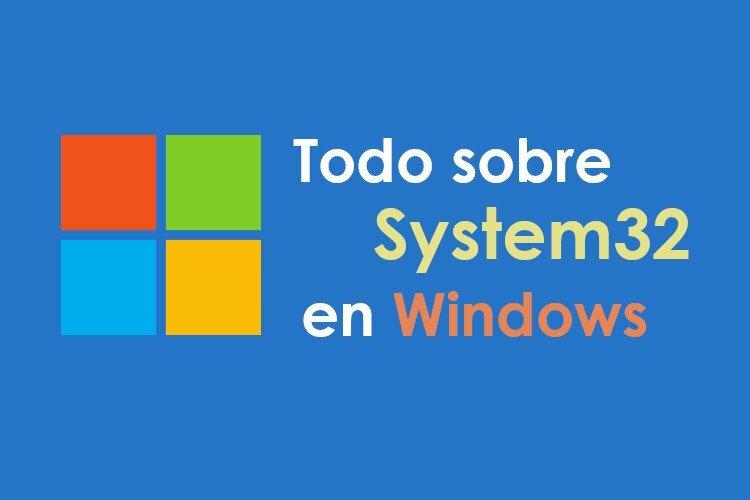 Todo sobre System32 en Windows